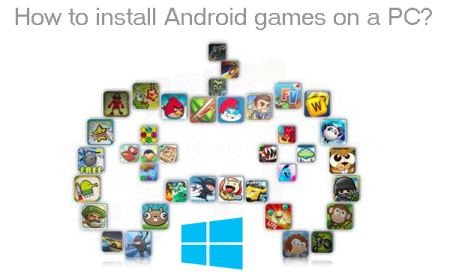 how to inatsll Android Games on PC