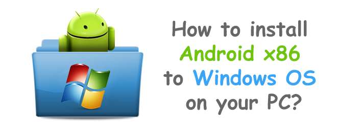 How to install Android x86 to Windows OS on a PC?
