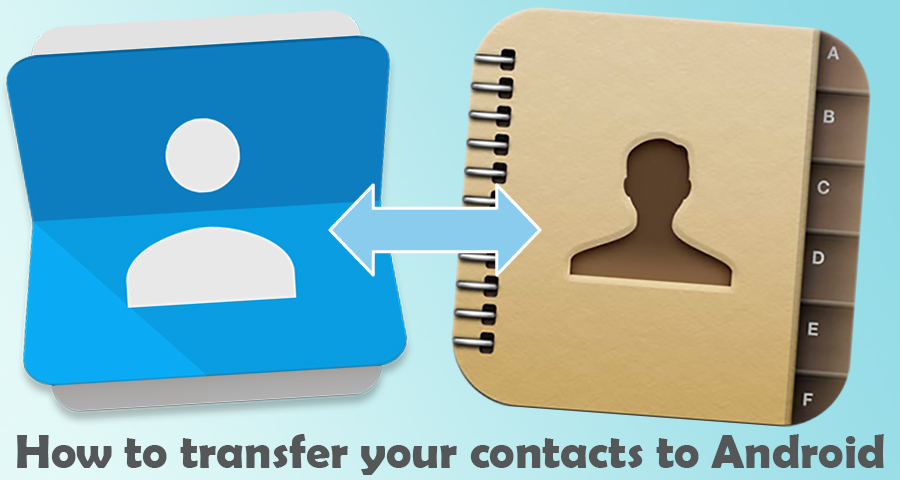 How to transfer your contacts to Android