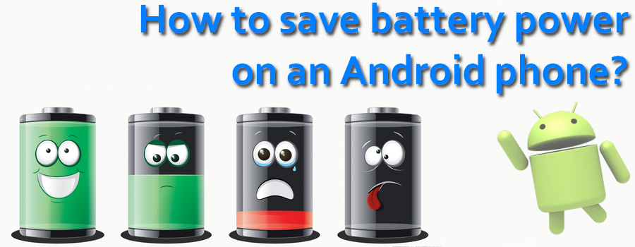 How to save battery power on an Android phone