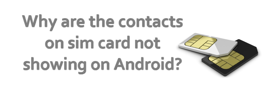 Why are the contacts on sim card not showing on Android?