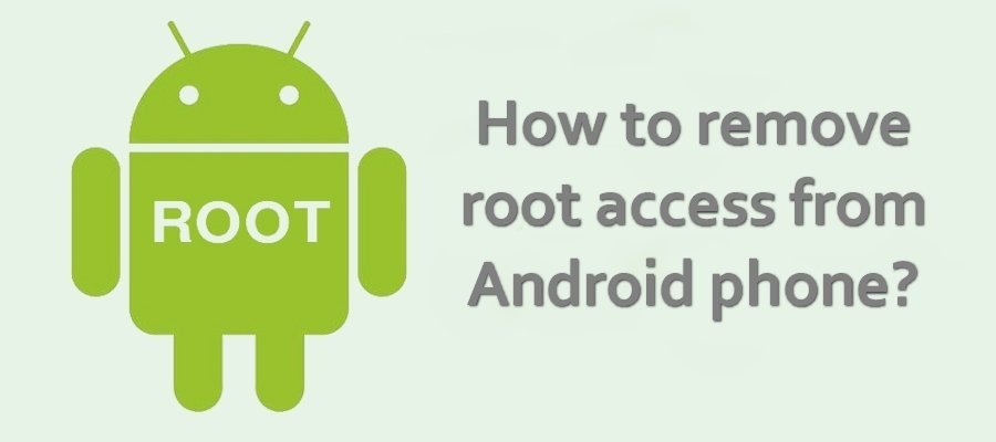 How to remove root access from Android phone?
