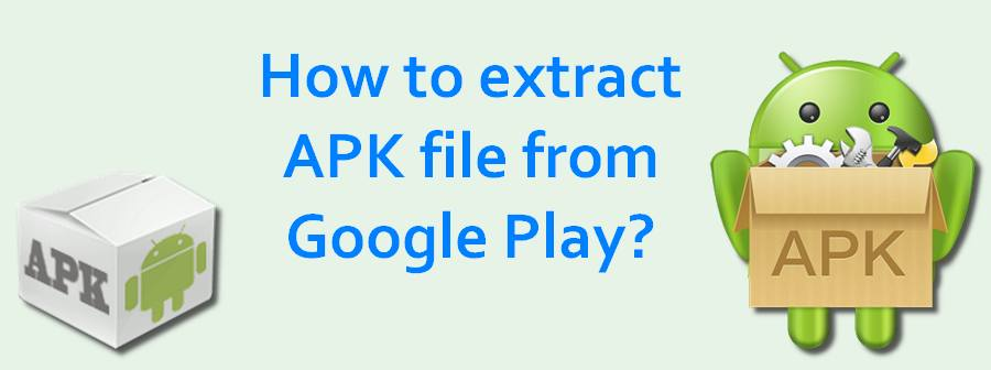 How to extract APK file from Google Play