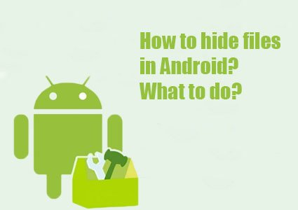 how to hide files in android