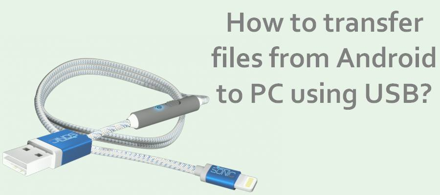 How to transfer files from Android to PC using USB?