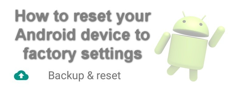 How to reset your Android device to factory settings