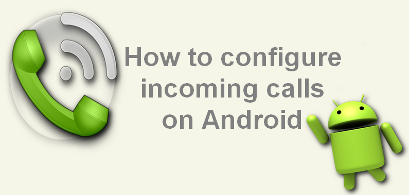 How to configure incoming calls on Android phone