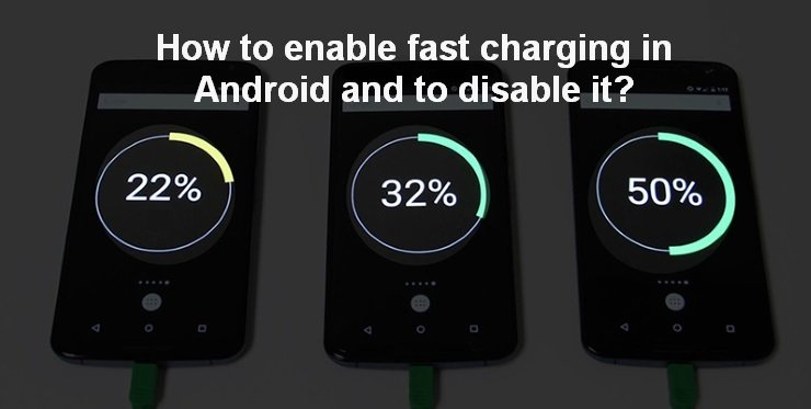 How to enable fast charging in Android and to disable it?