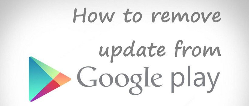 How to remove update from Play Store on Android