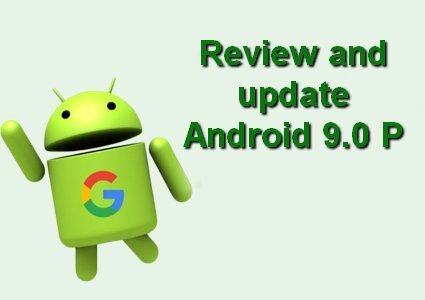 Review and update Android 9.0 P