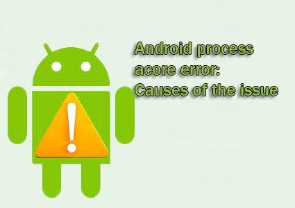 android process acore error