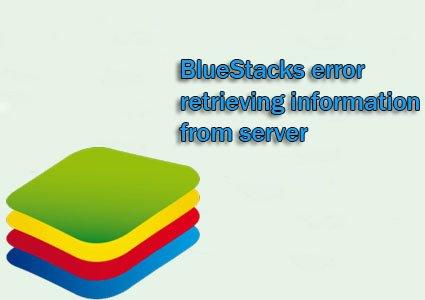 bluestacks error retrieving information from server
