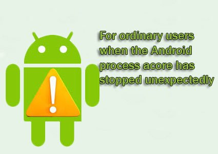 the android process acore has stopped