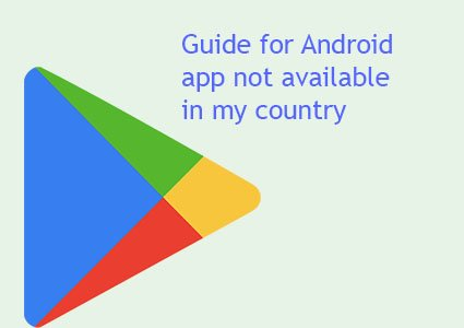 android app not available in my country