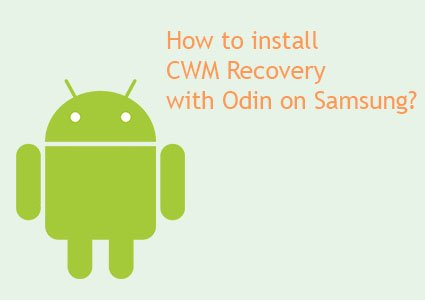 how to install cwm recovery with odin