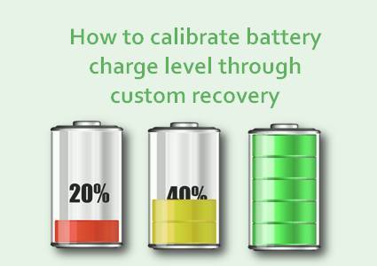 How to calibrate battery charge level through custom recovery